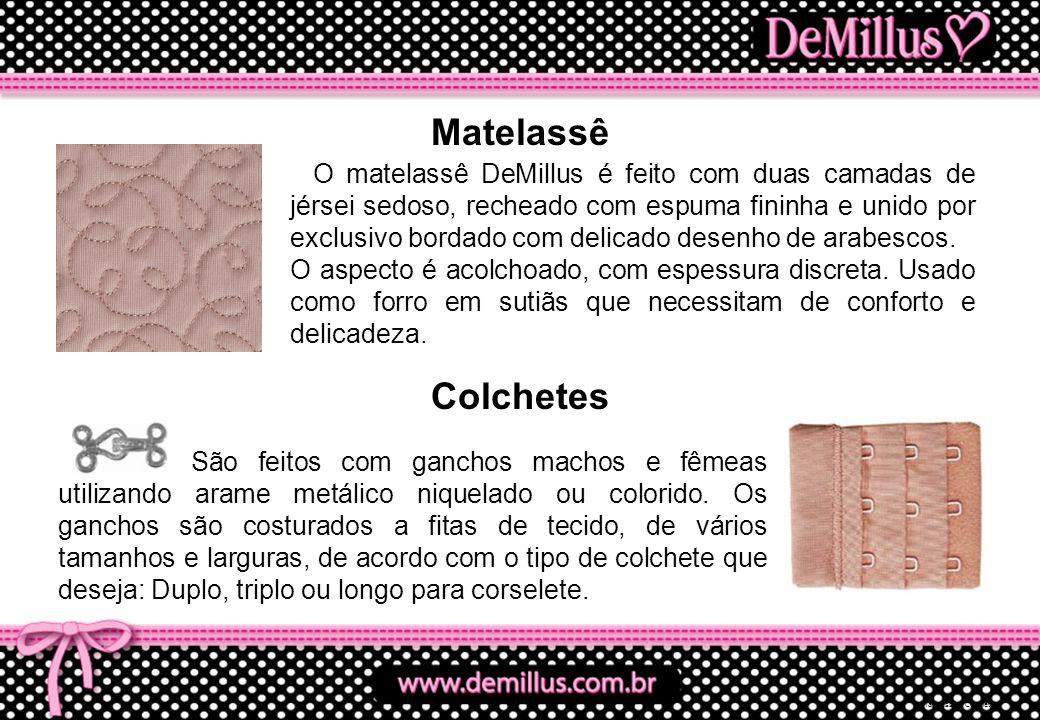 Matelassê O matelassê DeMillus é feito com duas camadas de jérsei sedoso, recheado com espuma fininha e unido por exclusivo bordado com delicado desen