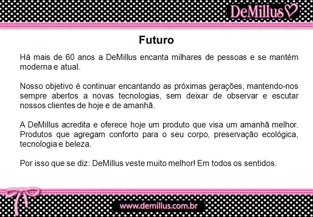 Há mais de 60 anos a DeMillus encanta milhares de pessoas e se mantém moderna e atual. Nosso objetivo é continuar encantando as próximas gerações, man