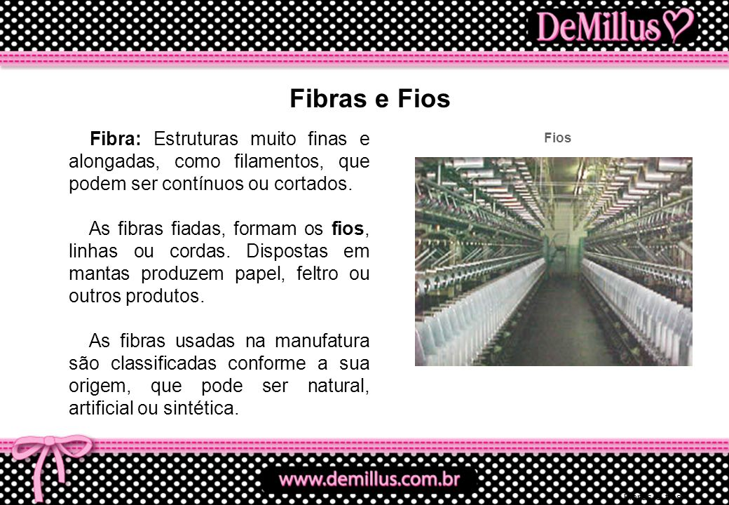 Fibras e Fios Fibra: Estruturas muito finas e alongadas, como filamentos, que podem ser contínuos ou cortados. As fibras fiadas, formam os fios, linha