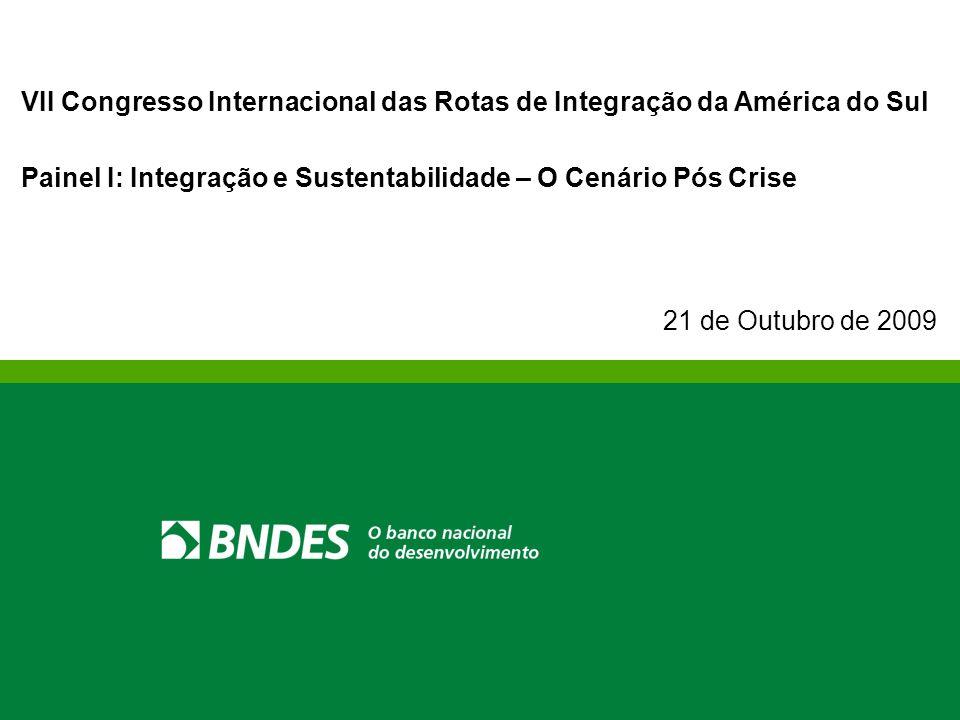 21 de Outubro de 2009 VII Congresso Internacional das Rotas de Integração da América do Sul Painel I: Integração e Sustentabilidade – O Cenário Pós Crise