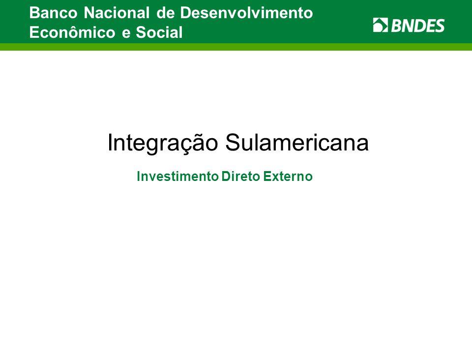 Integração Sulamericana Banco Nacional de Desenvolvimento Econômico e Social Investimento Direto Externo