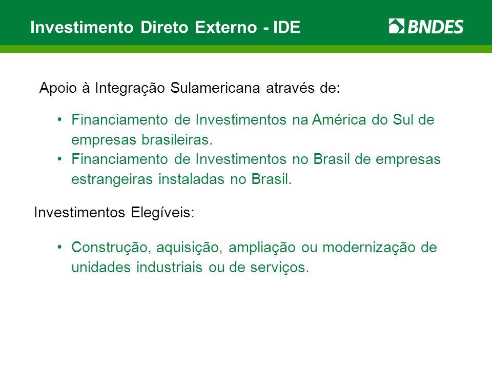 Apoio à Integração Sulamericana através de: Investimento Direto Externo - IDE Financiamento de Investimentos na América do Sul de empresas brasileiras.