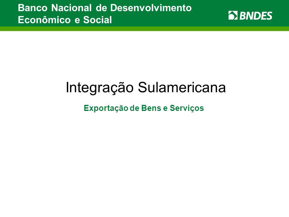 Integração Sulamericana Banco Nacional de Desenvolvimento Econômico e Social Exportação de Bens e Serviços