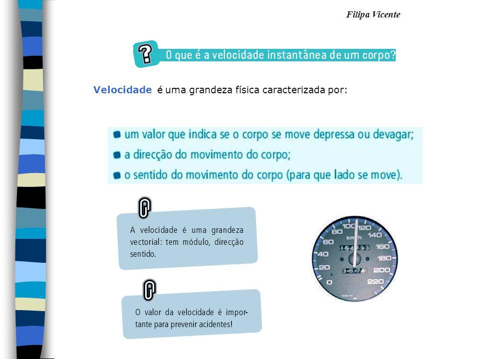 Filipa Vicente Velocidade é uma grandeza física caracterizada por: