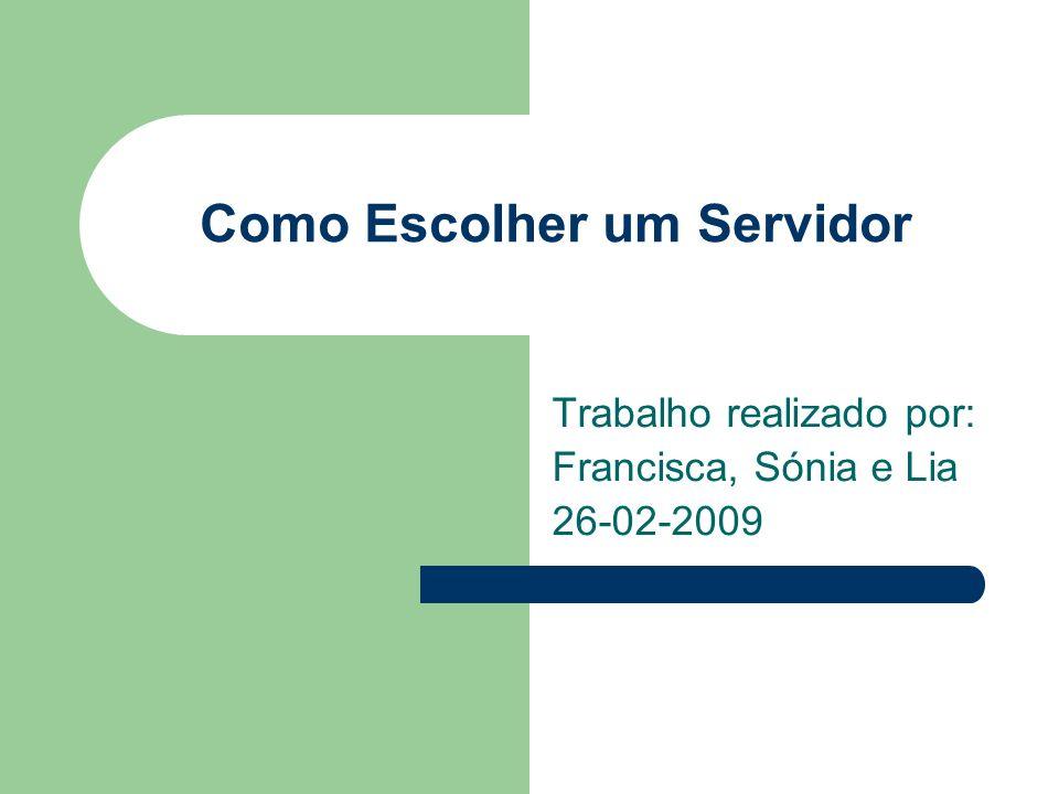 Como Escolher um Servidor Trabalho realizado por: Francisca, Sónia e Lia 26-02-2009