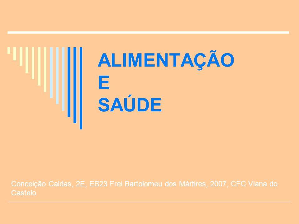 ALIMENTAÇÃO E SAÚDE Conceição Caldas, 2E, EB23 Frei Bartolomeu dos Mártires, 2007, CFC Viana do Castelo