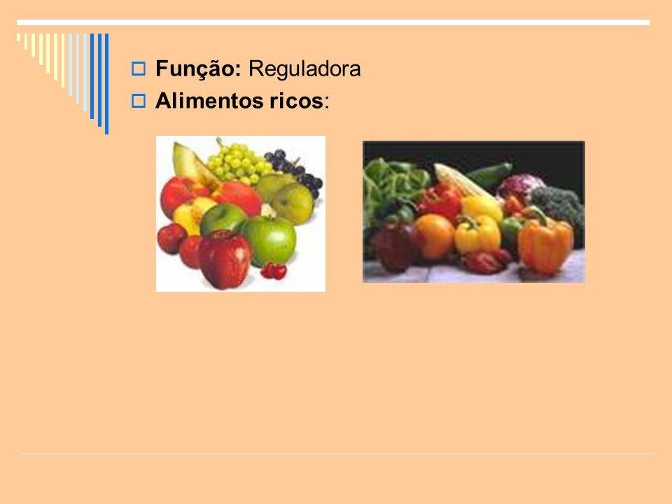 Função: Reguladora Alimentos ricos: