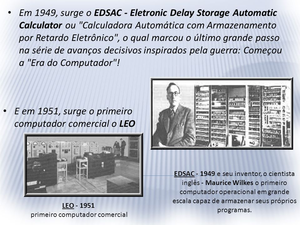 Em 1949, surge o EDSAC - Eletronic Delay Storage Automatic Calculator ou