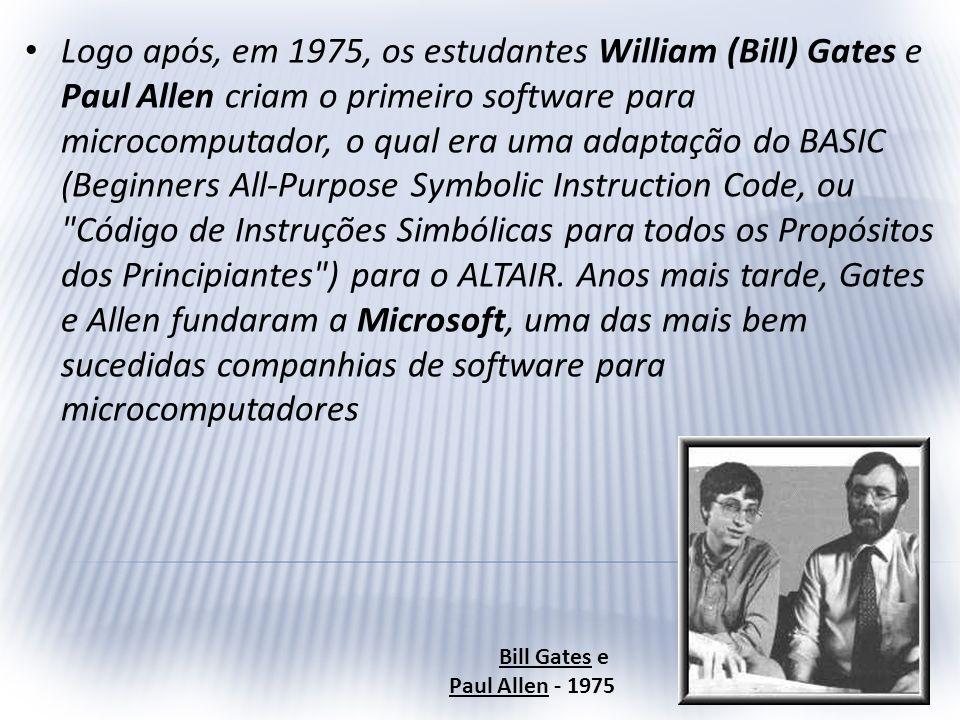 Logo após, em 1975, os estudantes William (Bill) Gates e Paul Allen criam o primeiro software para microcomputador, o qual era uma adaptação do BASIC