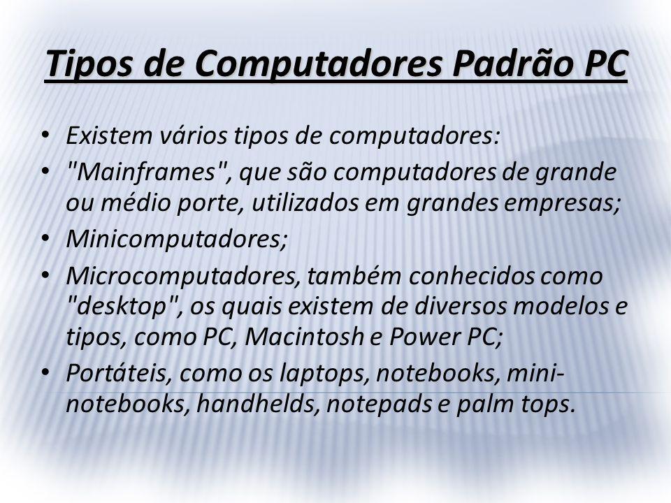 Tipos de Computadores Padrão PC Existem vários tipos de computadores: