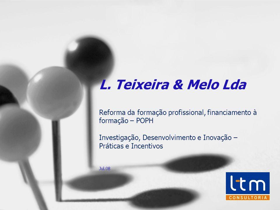 L. Teixeira & Melo Lda Reforma da formação profissional, financiamento à formação – POPH Investigação, Desenvolvimento e Inovação – Práticas e Incenti