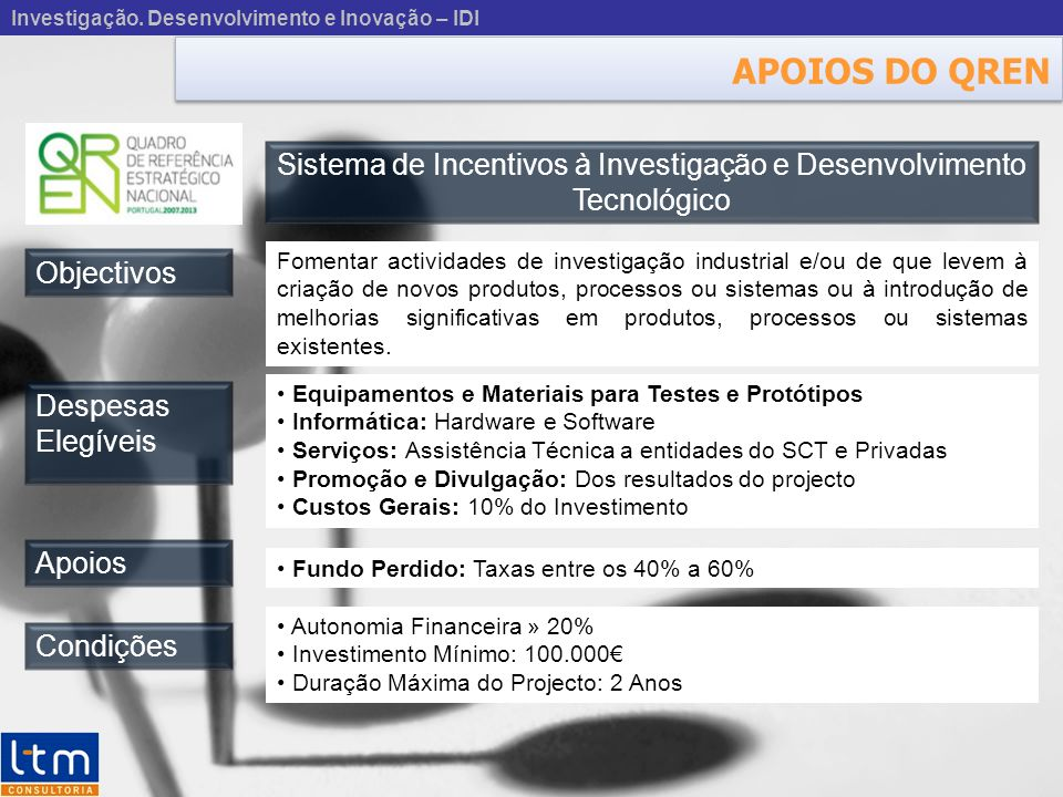 APOIOS DO QREN Sistema de Incentivos à Investigação e Desenvolvimento Tecnológico Objectivos Despesas Elegíveis Investigação. Desenvolvimento e Inovaç