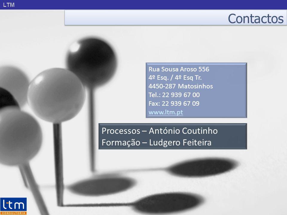 LTM Contactos Rua Sousa Aroso 556 4º Esq. / 4º Esq Tr. 4450-287 Matosinhos Tel.: 22 939 67 00 Fax: 22 939 67 09 www.ltm.pt Processos – António Coutinh