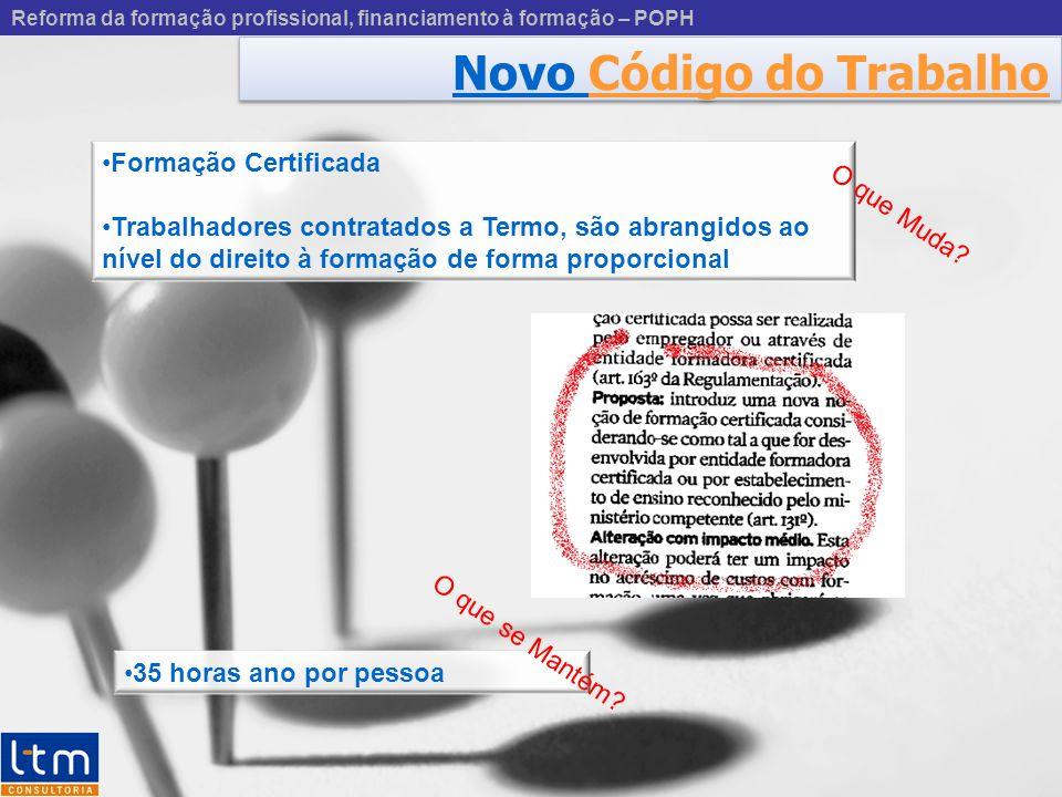 Novo Código do Trabalho Reforma da formação profissional, financiamento à formação – POPH Formação Certificada Trabalhadores contratados a Termo, são
