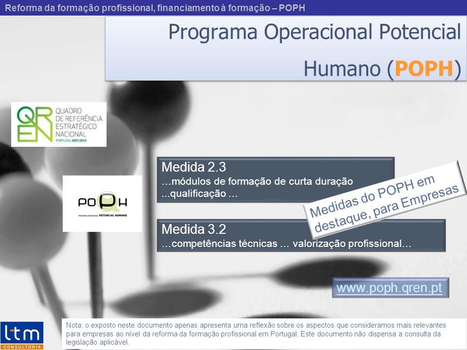 Programa Operacional Potencial Humano (POPH) Nota: o exposto neste documento apenas apresenta uma reflexão sobre os aspectos que consideramos mais relevantes para empresas ao nível da reforma da formação profissional em Portugal.