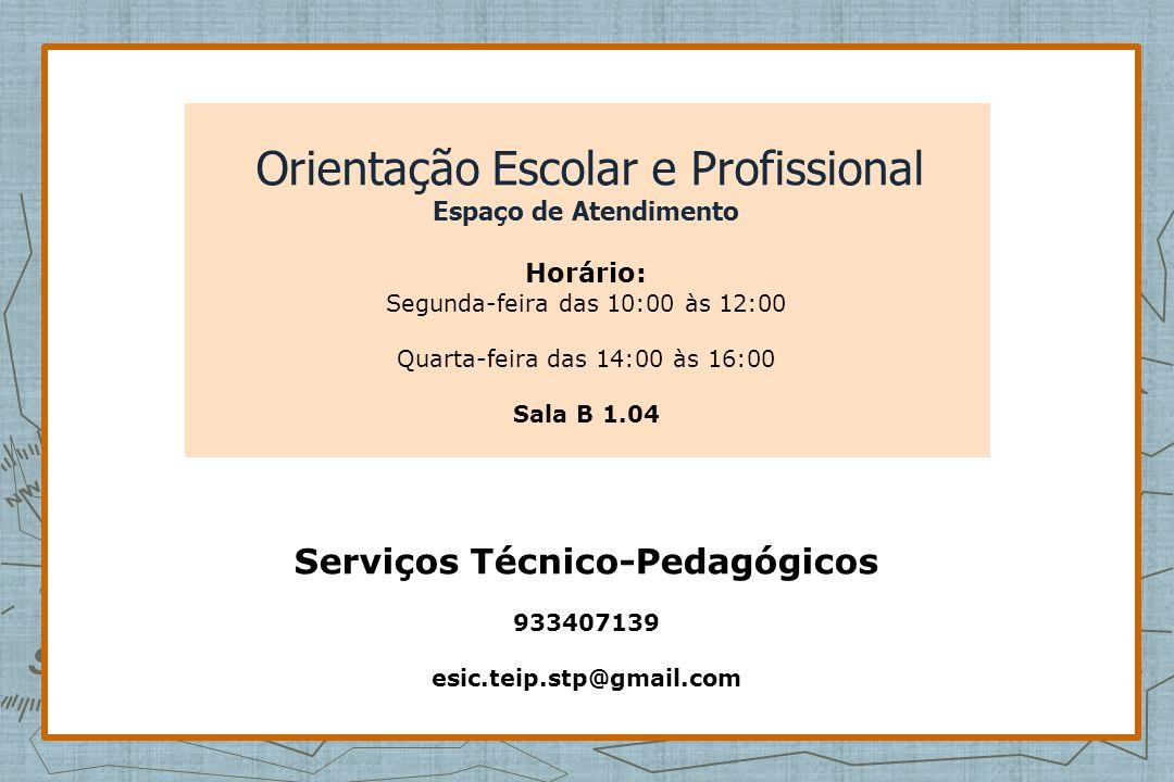 Orientação Escolar e Profissional Espaço de Atendimento Horário: Segunda-feira das 10:00 às 12:00 Quarta-feira das 14:00 às 16:00 Sala B 1.04 Serviços