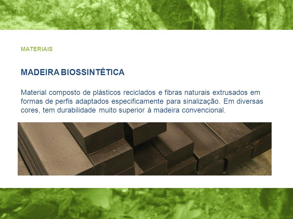 Material composto de plásticos reciclados e fibras naturais extrusados em formas de perfis adaptados especificamente para sinalização. Em diversas cor
