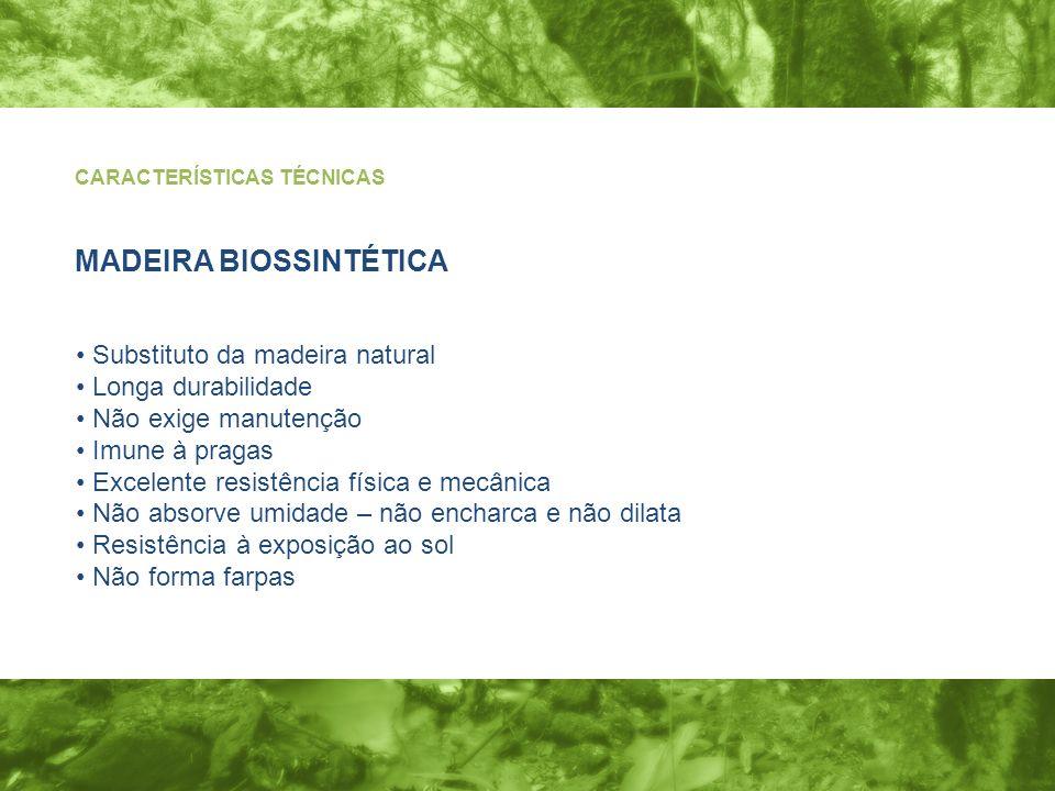 CARACTERÍSTICAS TÉCNICAS Substituto da madeira natural Longa durabilidade Não exige manutenção Imune à pragas Excelente resistência física e mecânica