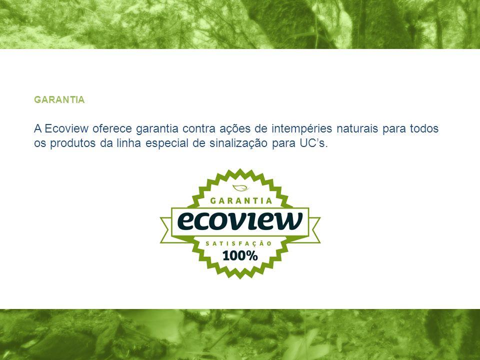 GARANTIA A Ecoview oferece garantia contra ações de intempéries naturais para todos os produtos da linha especial de sinalização para UCs.
