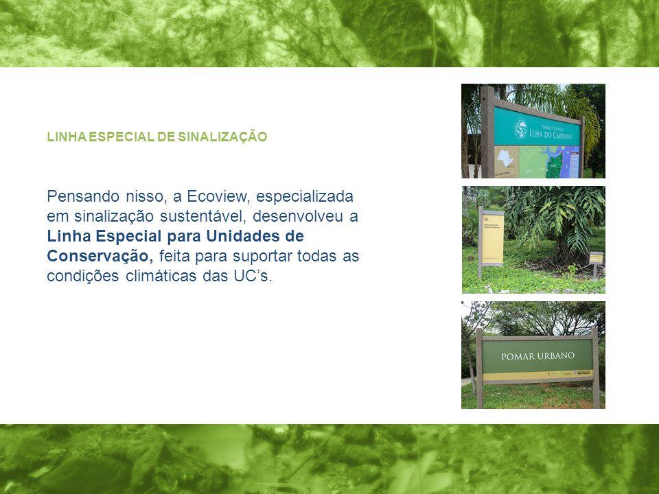 LINHA ESPECIAL DE SINALIZAÇÃO Pensando nisso, a Ecoview, especializada em sinalização sustentável, desenvolveu a Linha Especial para Unidades de Conservação, feita para suportar todas as condições climáticas das UCs.