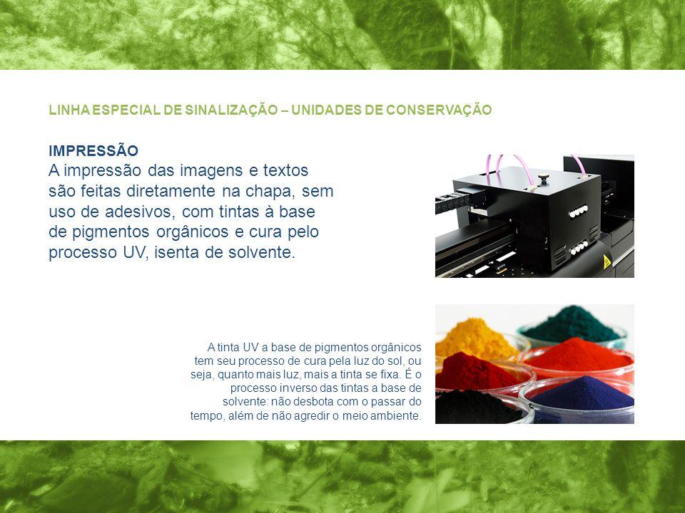 IMPRESSÃO A impressão das imagens e textos são feitas diretamente na chapa, sem uso de adesivos, com tintas à base de pigmentos orgânicos e cura pelo processo UV, isenta de solvente.