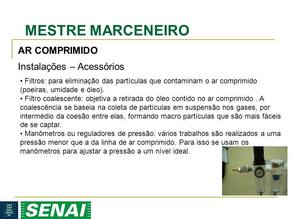 MESTRE MARCENEIRO AR COMPRIMIDO Instalações – Acessórios Filtros: para eliminação das partículas que contaminam o ar comprimido (poeiras, umidade e óleo).