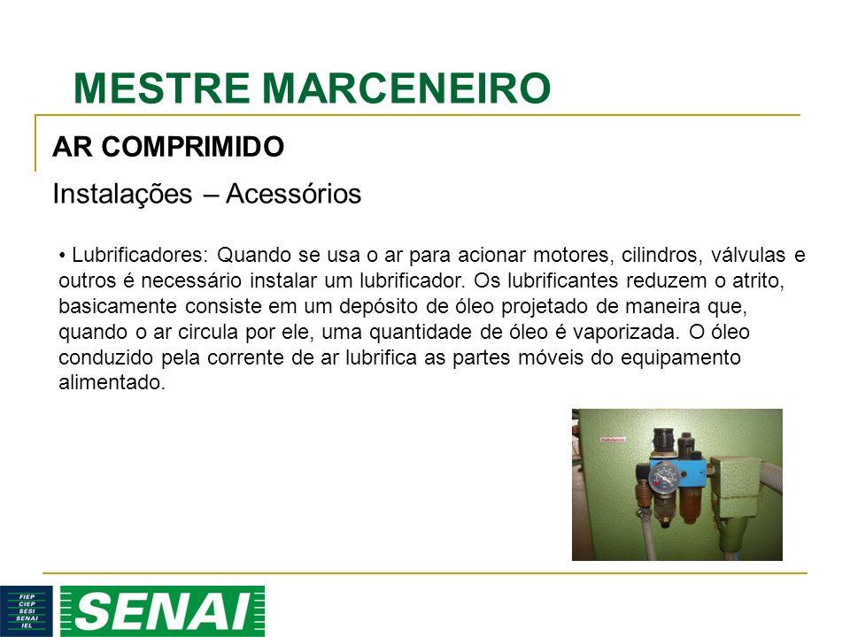 MESTRE MARCENEIRO AR COMPRIMIDO Instalações – Acessórios Lubrificadores: Quando se usa o ar para acionar motores, cilindros, válvulas e outros é necessário instalar um lubrificador.