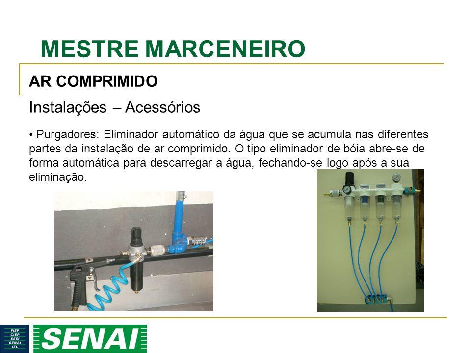 MESTRE MARCENEIRO Purgadores: Eliminador automático da água que se acumula nas diferentes partes da instalação de ar comprimido.