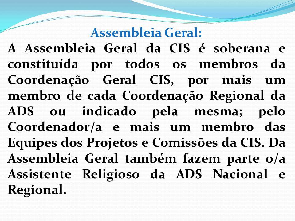 Assembleia Geral: A Assembleia Geral da CIS é soberana e constituída por todos os membros da Coordenação Geral CIS, por mais um membro de cada Coorden