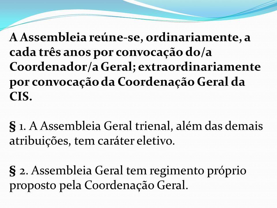 A Assembleia reúne-se, ordinariamente, a cada três anos por convocação do/a Coordenador/a Geral; extraordinariamente por convocação da Coordenação Ger