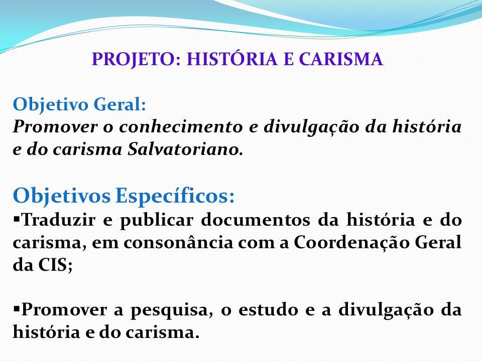 PROJETO: HISTÓRIA E CARISMA Objetivo Geral: Promover o conhecimento e divulgação da história e do carisma Salvatoriano. Objetivos Específicos: Traduzi