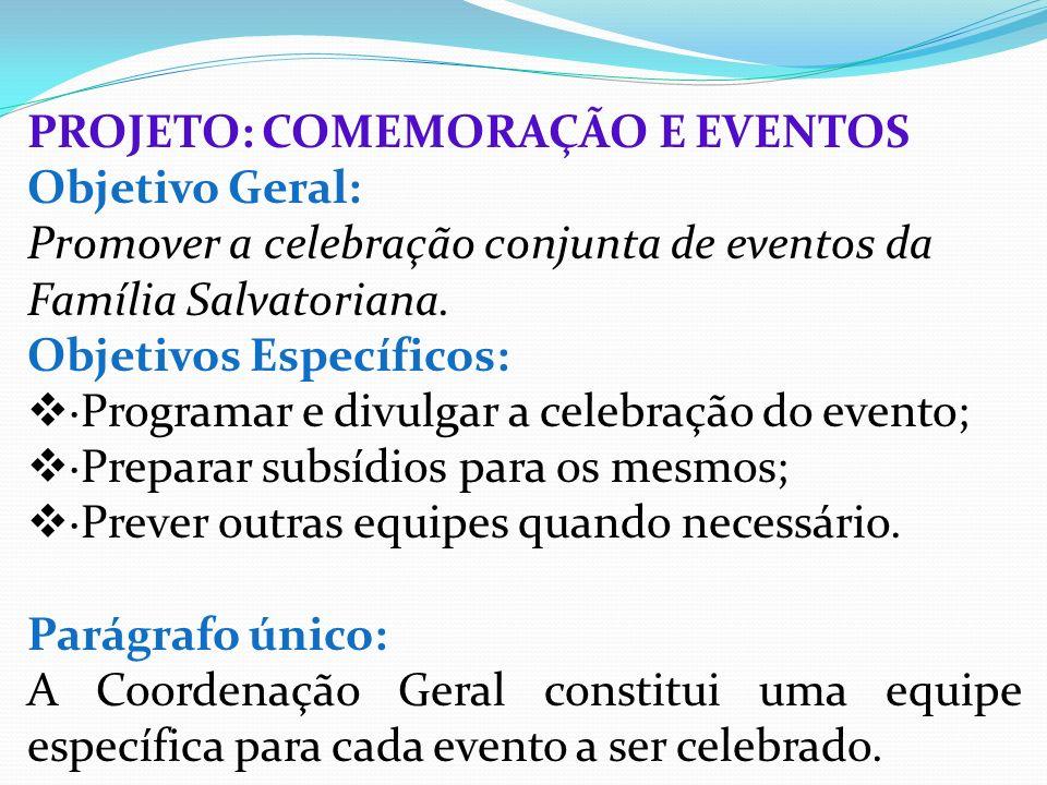 PROJETO: COMEMORAÇÃO E EVENTOS Objetivo Geral: Promover a celebração conjunta de eventos da Família Salvatoriana. Objetivos Específicos: ·Programar e