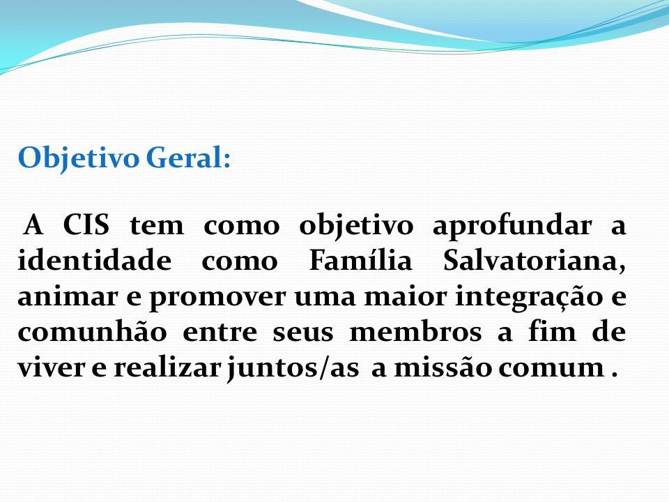 Objetivo Geral: A CIS tem como objetivo aprofundar a identidade como Família Salvatoriana, animar e promover uma maior integração e comunhão entre seu