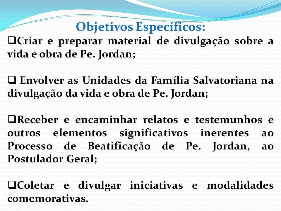 Objetivos Específicos: Criar e preparar material de divulgação sobre a vida e obra de Pe. Jordan; Envolver as Unidades da Família Salvatoriana na divu