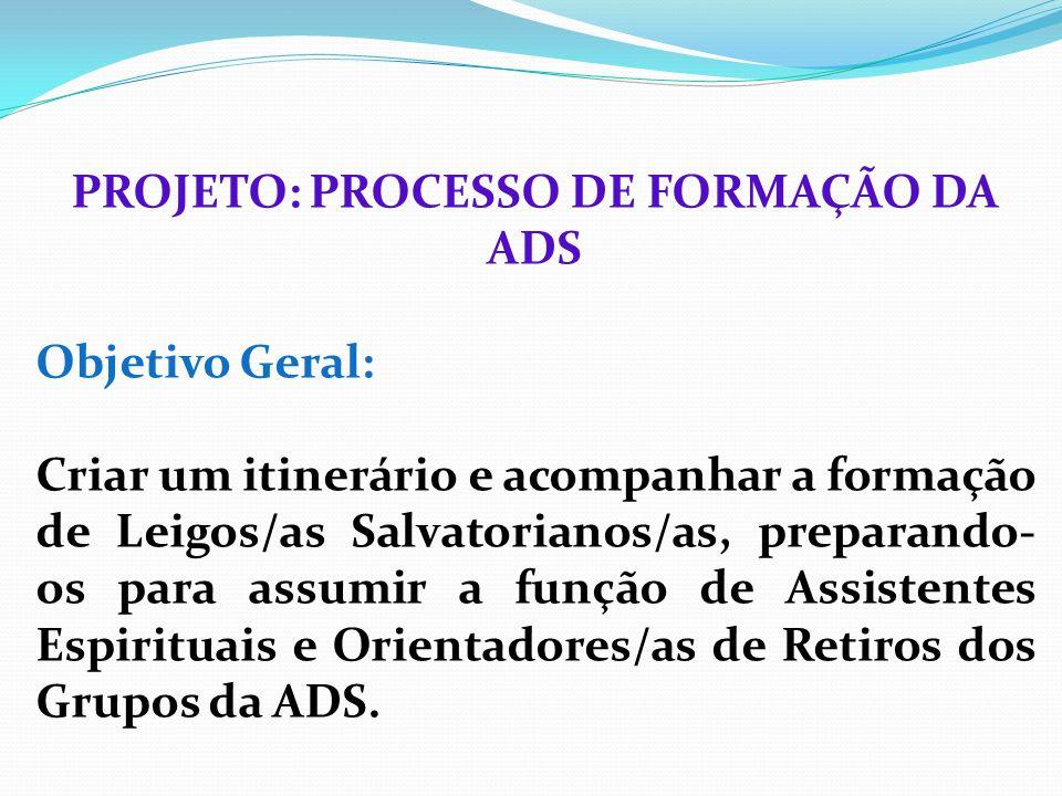 PROJETO: PROCESSO DE FORMAÇÃO DA ADS Objetivo Geral: Criar um itinerário e acompanhar a formação de Leigos/as Salvatorianos/as, preparando- os para as