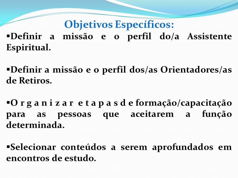 Objetivos Específicos: Definir a missão e o perfil do/a Assistente Espiritual. Definir a missão e o perfil dos/as Orientadores/as de Retiros. O r g a