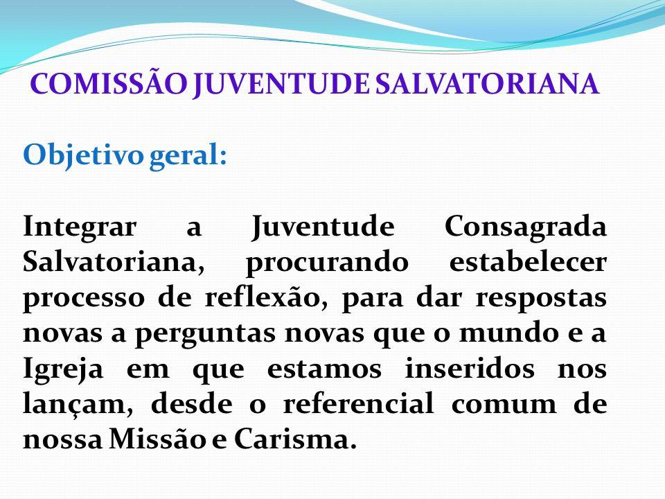 COMISSÃO JUVENTUDE SALVATORIANA Objetivo geral: Integrar a Juventude Consagrada Salvatoriana, procurando estabelecer processo de reflexão, para dar re