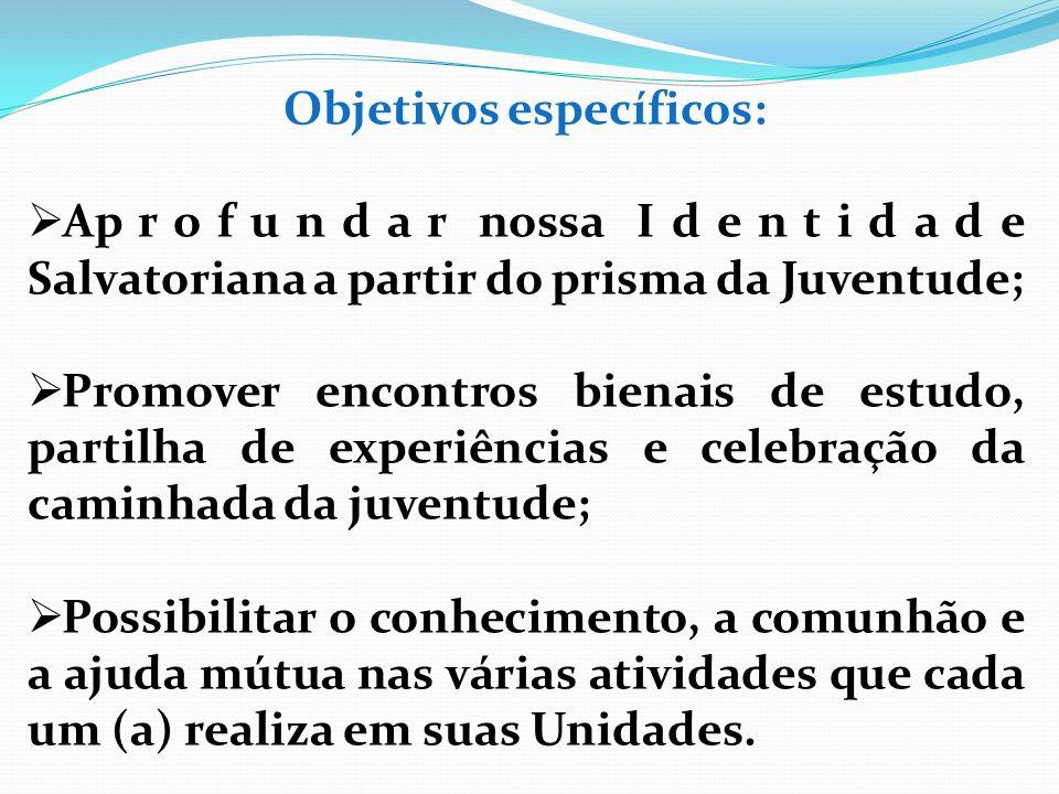 Objetivos específicos: Ap r o f u n d a r nossa I d e n t i d a d e Salvatoriana a partir do prisma da Juventude; Promover encontros bienais de estudo