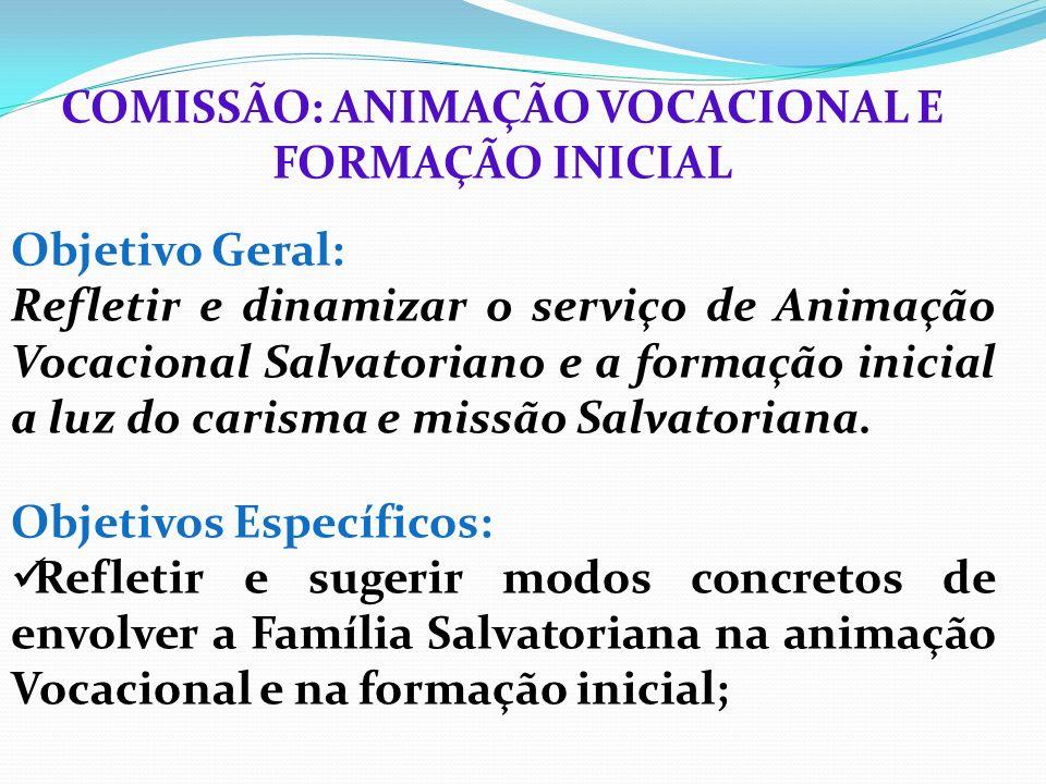 COMISSÃO: ANIMAÇÃO VOCACIONAL E FORMAÇÃO INICIAL Objetivo Geral: Refletir e dinamizar o serviço de Animação Vocacional Salvatoriano e a formação inici