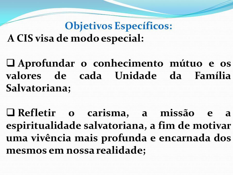 Objetivos Específicos: A CIS visa de modo especial: Aprofundar o conhecimento mútuo e os valores de cada Unidade da Família Salvatoriana; Refletir o c