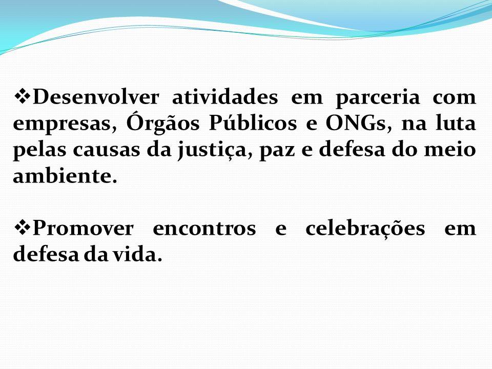 Desenvolver atividades em parceria com empresas, Órgãos Públicos e ONGs, na luta pelas causas da justiça, paz e defesa do meio ambiente. Promover enco