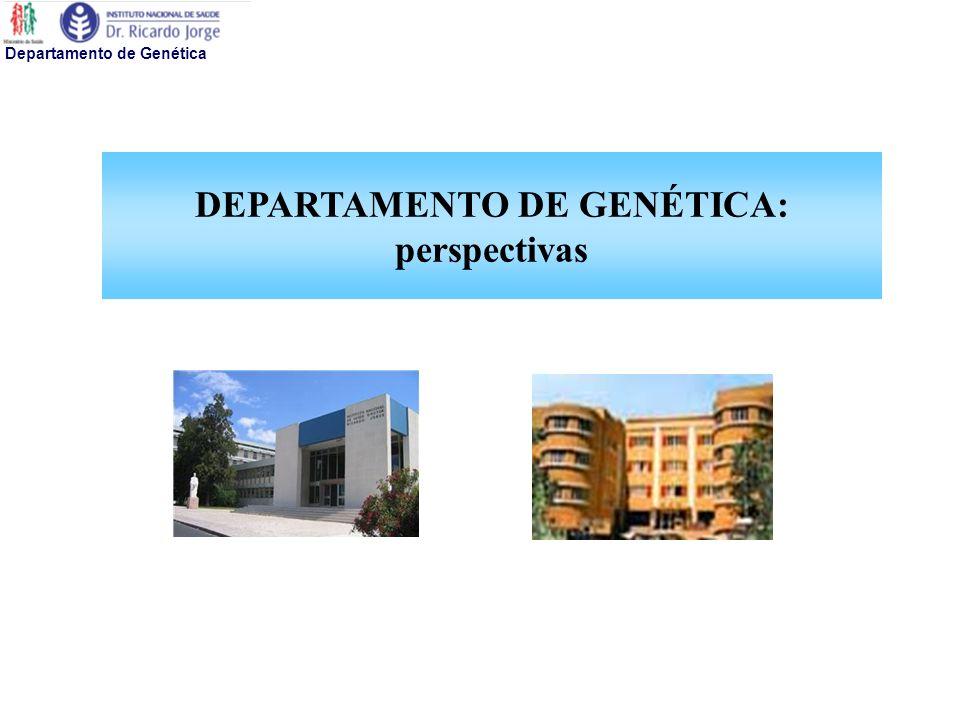 Departamento de Genética DEPARTAMENTO DE GENÉTICA: perspectivas