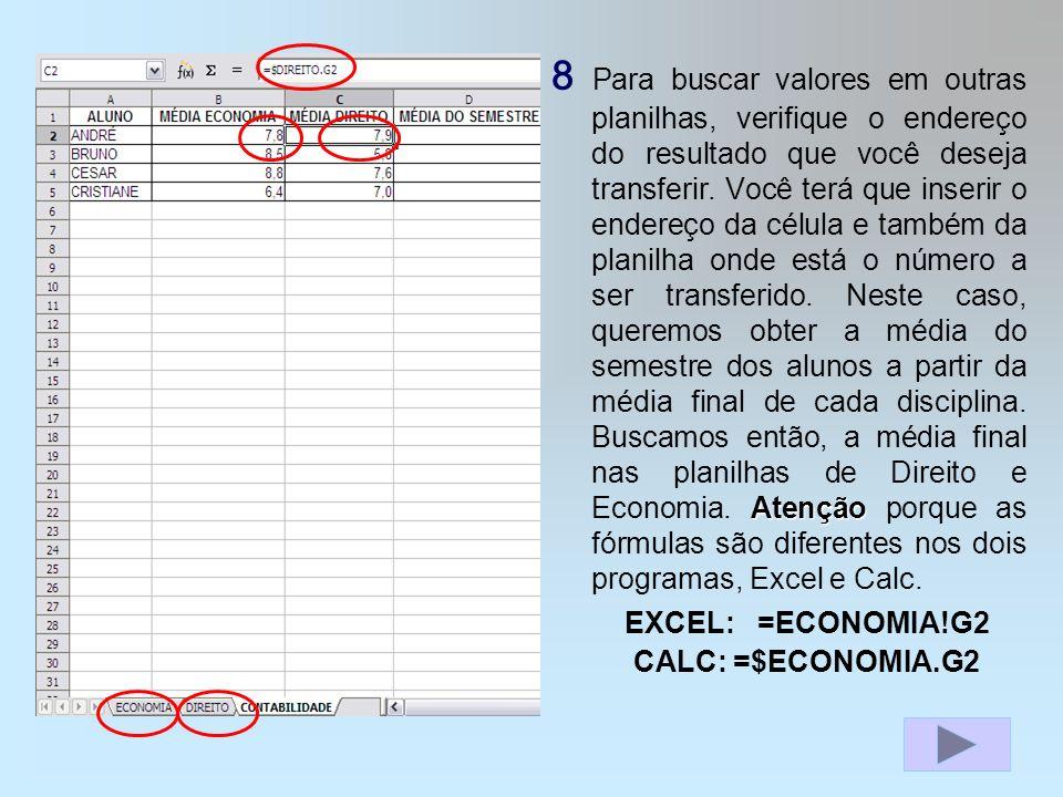 Atenção 8 Para buscar valores em outras planilhas, verifique o endereço do resultado que você deseja transferir.