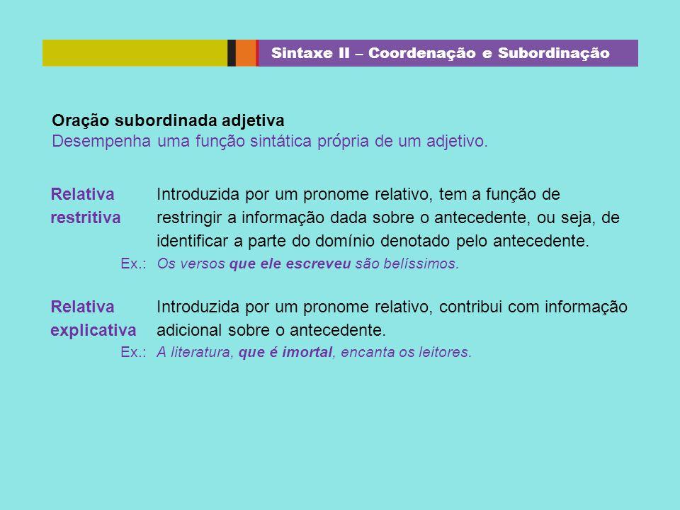 Relativa restritiva Introduzida por um pronome relativo, tem a função de restringir a informação dada sobre o antecedente, ou seja, de identificar a p