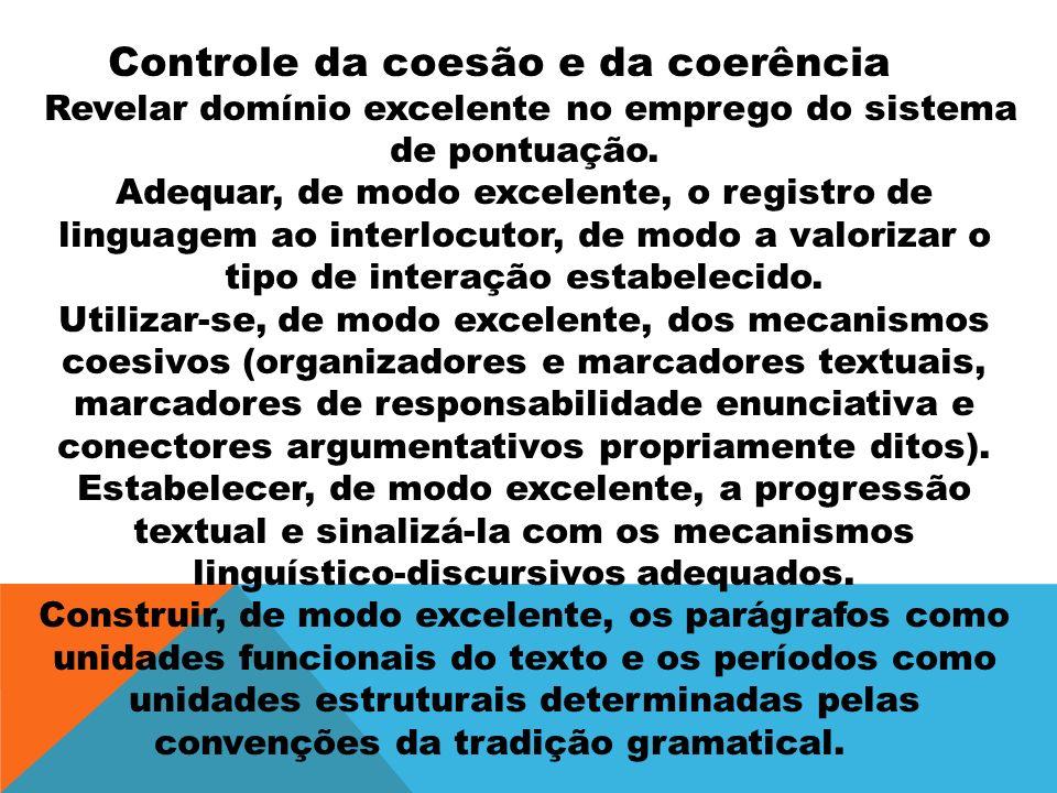 Controle da coesão e da coerência Revelar domínio excelente no emprego do sistema de pontuação. Adequar, de modo excelente, o registro de linguagem ao