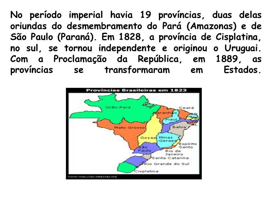 No período imperial havia 19 províncias, duas delas oriundas do desmembramento do Pará (Amazonas) e de São Paulo (Paraná). Em 1828, a província de Cis