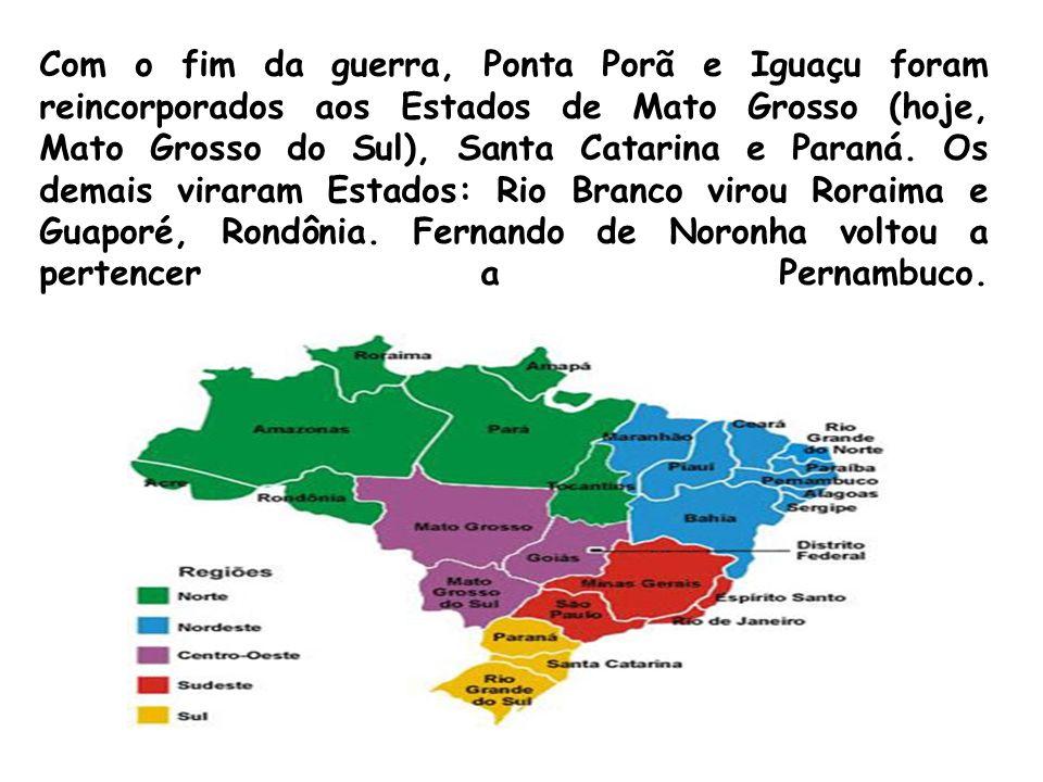 Com o fim da guerra, Ponta Porã e Iguaçu foram reincorporados aos Estados de Mato Grosso (hoje, Mato Grosso do Sul), Santa Catarina e Paraná. Os demai
