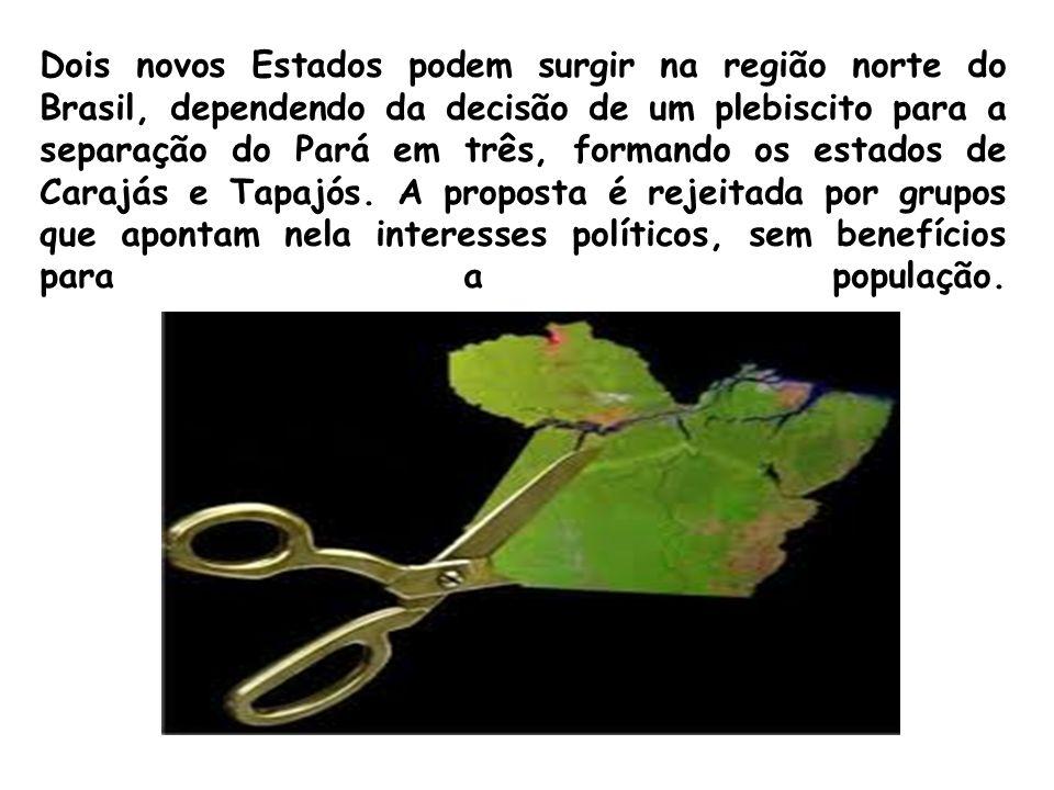 Dois novos Estados podem surgir na região norte do Brasil, dependendo da decisão de um plebiscito para a separação do Pará em três, formando os estado