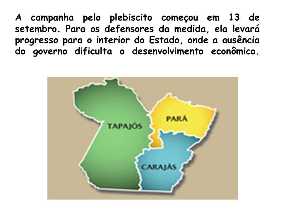 A campanha pelo plebiscito começou em 13 de setembro. Para os defensores da medida, ela levará progresso para o interior do Estado, onde a ausência do