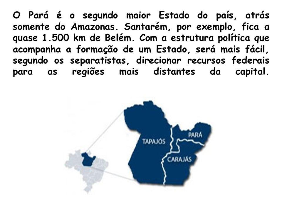 O Pará é o segundo maior Estado do país, atrás somente do Amazonas. Santarém, por exemplo, fica a quase 1.500 km de Belém. Com a estrutura política qu